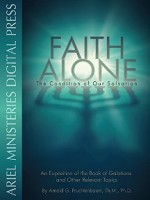 Faith Alone: The Condition of Our Salvation by Dr. Arnold Fruchtenbaum