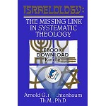 Israelology: The Missing Link In Systematic Theology by Dr. Arnold Fruchtenbaum