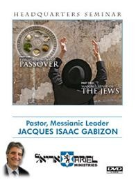 THE GOOD NEWS OF PASSOVER (Part One), MAKING SENSE OF THE JEWS (Part Two) by Pastor Jacques Isaac Gabizon