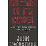 Ashamed of the Gospel by John MacArthur