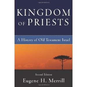 Kingdom of Priests: A History of Old Testament Israel by Eugene H. Merrill