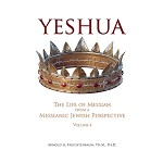 Yeshua: The Life of Messiah from a Messianic Jewish Perspective-Vol. 4 by Dr. Arnold Fruchtenbaum